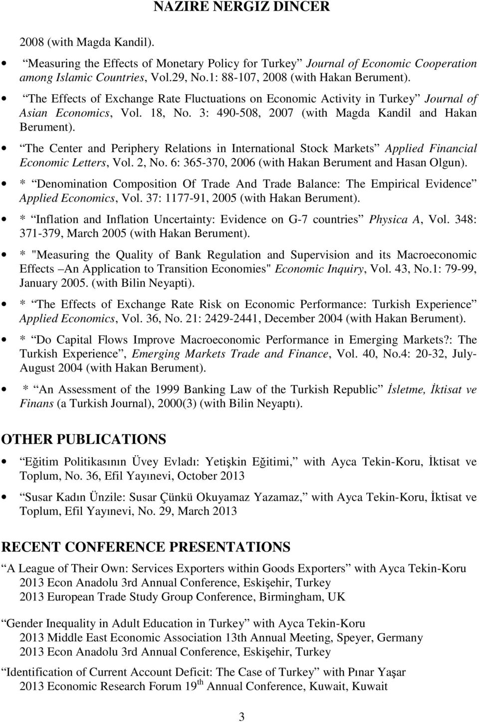 The Center and Periphery Relations in International Stock Markets Applied Financial Economic Letters, Vol. 2, No. 6: 365-370, 2006 (with Hakan Berument and Hasan Olgun).