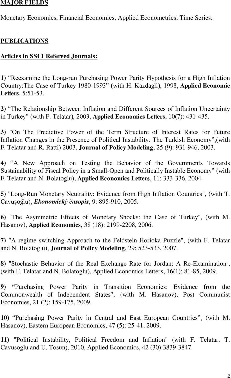Kazdagli), 1998, Applied Economic Letters, 5:51-53. 2) The Relationship Between Inflation and Different Sources of Inflation Uncertainty in Turkey (with F.