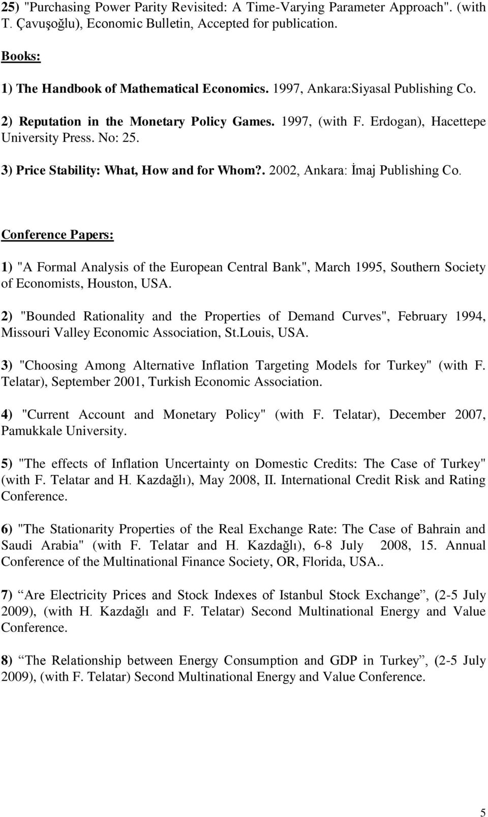 ". 2002, Ankara: İmaj Publishing Co. Conference Papers: 1) ""A Formal Analysis of the European Central Bank"", March 1995, Southern Society of Economists, Houston, USA."