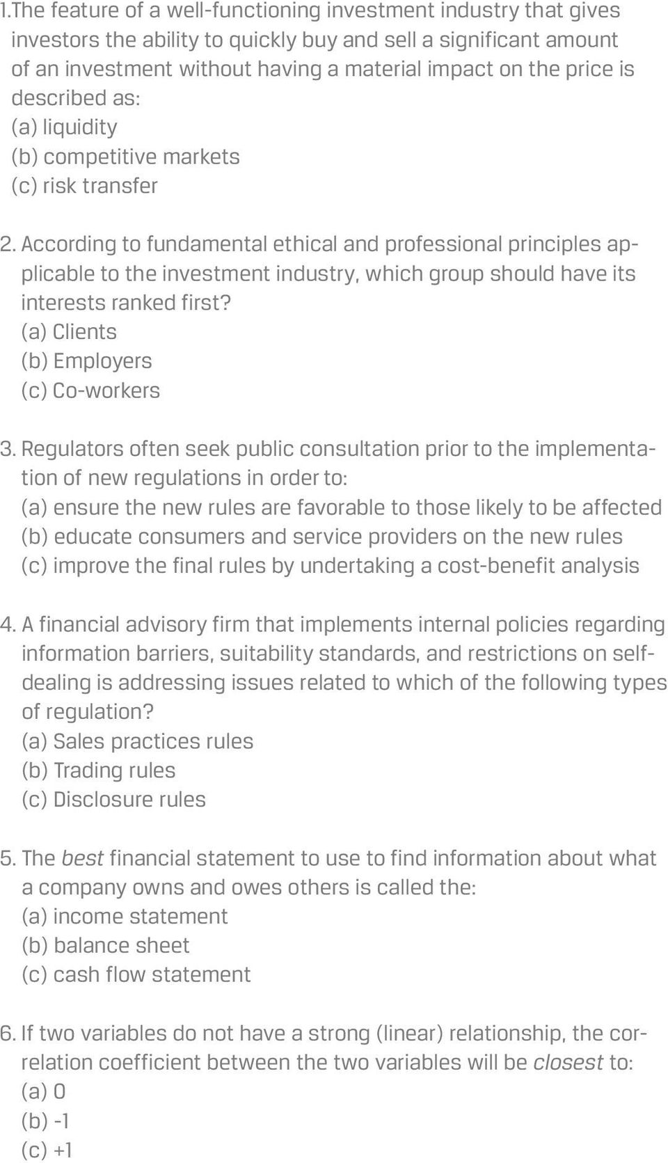 According to fundamental ethical and professional principles applicable to the investment industry, which group should have its interests ranked first? (a) Clients (b) Employers (c) Co-workers 3.