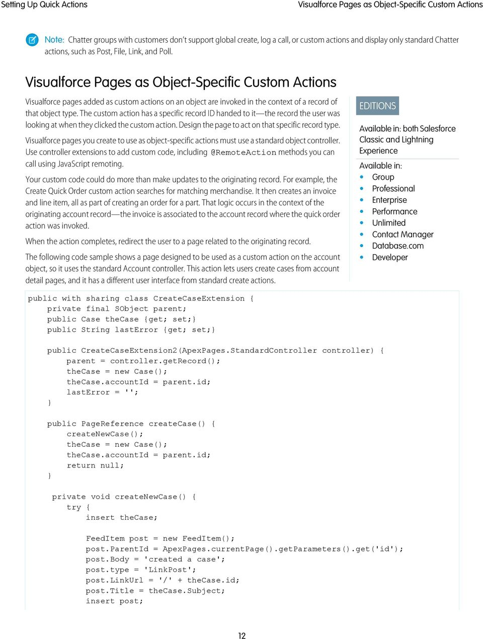 Visualforce Pages as Object-Specific Custom Actions Visualforce pages added as custom actions on an object are invoked in the context of a record of that object type.