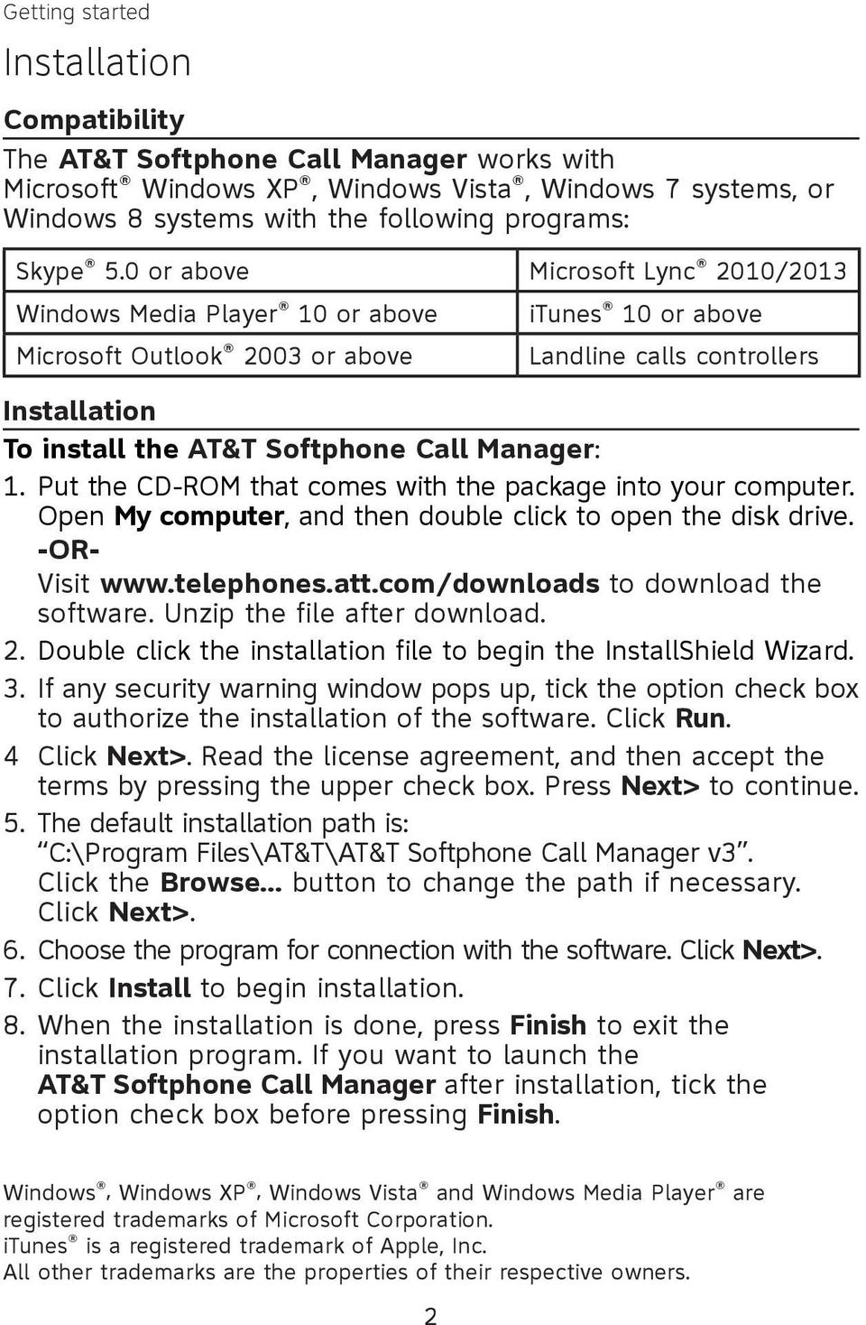 0 or above Microsoft Lync 2010/2013 Windows Media Player 10 or above Microsoft Outlook 2003 or above itunes 10 or above Landline calls controllers Installation To install the AT&T Softphone Call