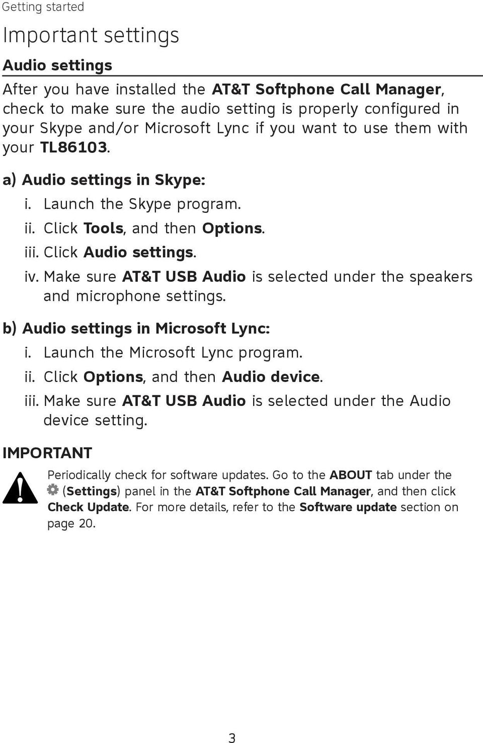 Make sure AT&T USB Audio is selected under the speakers and microphone settings. b) Audio settings in Microsoft Lync: i. ii. Launch the Microsoft Lync program. Click Options, and then Audio device.