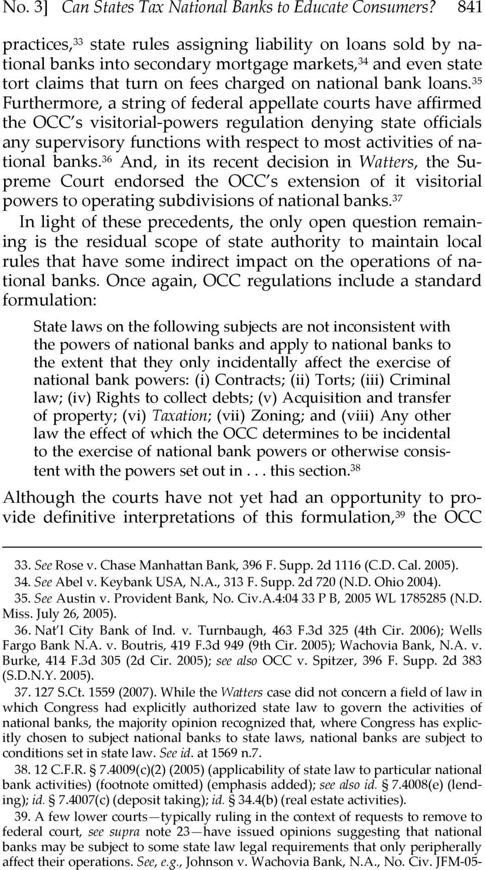 35 Furthermore, a string of federal appellate courts have affirmed the OCC s visitorial powers regulation denying state officials any supervisory functions with respect to most activities of national