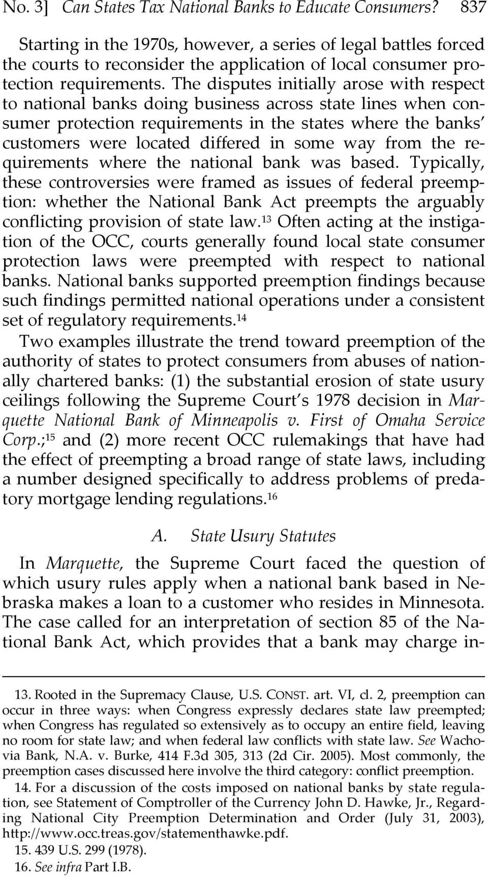 The disputes initially arose with respect to national banks doing business across state lines when consumer protection requirements in the states where the banks customers were located differed in