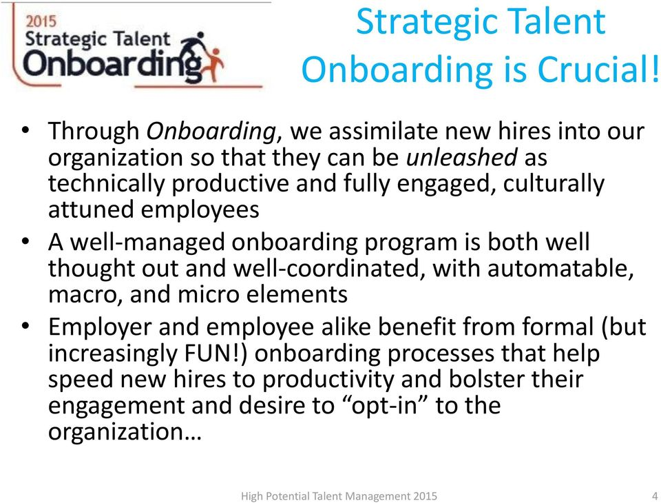 culturally attuned employees A well-managed onboarding program is both well thought out and well-coordinated, with automatable, macro, and micro