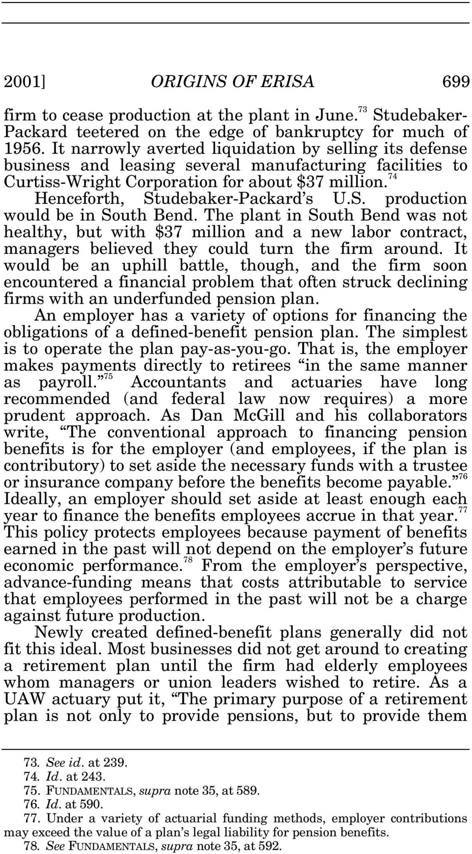 S. production would be in South Bend. The plant in South Bend was not healthy, but with $37 million and a new labor contract, managers believed they could turn the firm around.