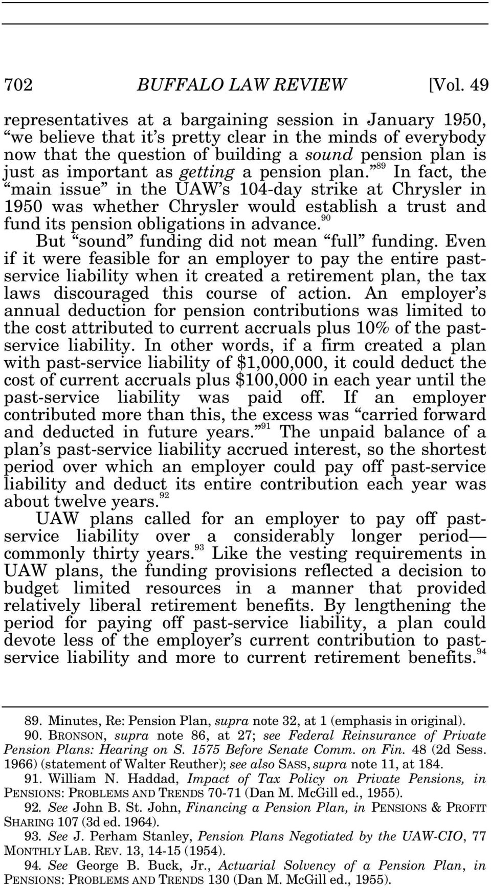 getting a pension plan. 89 In fact, the main issue in the UAW s 104-day strike at Chrysler in 1950 was whether Chrysler would establish a trust and fund its pension obligations in advance.