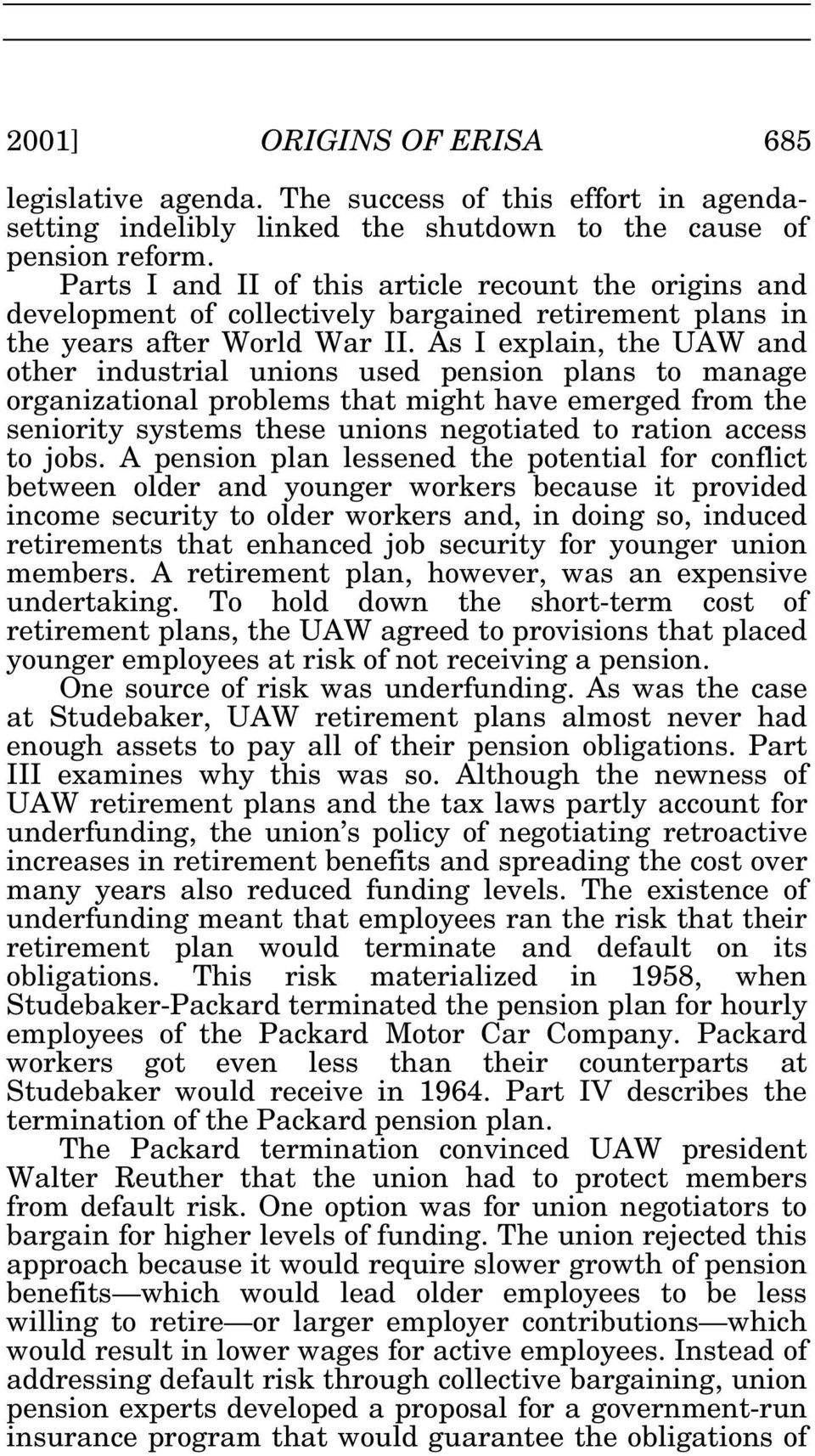 As I explain, the UAW and other industrial unions used pension plans to manage organizational problems that might have emerged from the seniority systems these unions negotiated to ration access to
