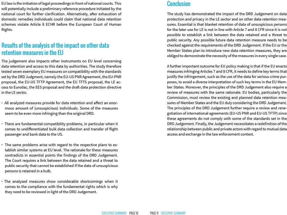 Results of the analysis of the impact on other data retention measures in the EU The judgement also impacts other instruments on EU level concerning data retention and access to this data by
