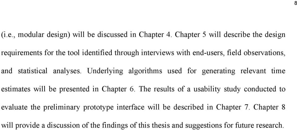 statistical analyses. Underlying algorithms used for generating relevant time estimates will be presented in Chapter 6.