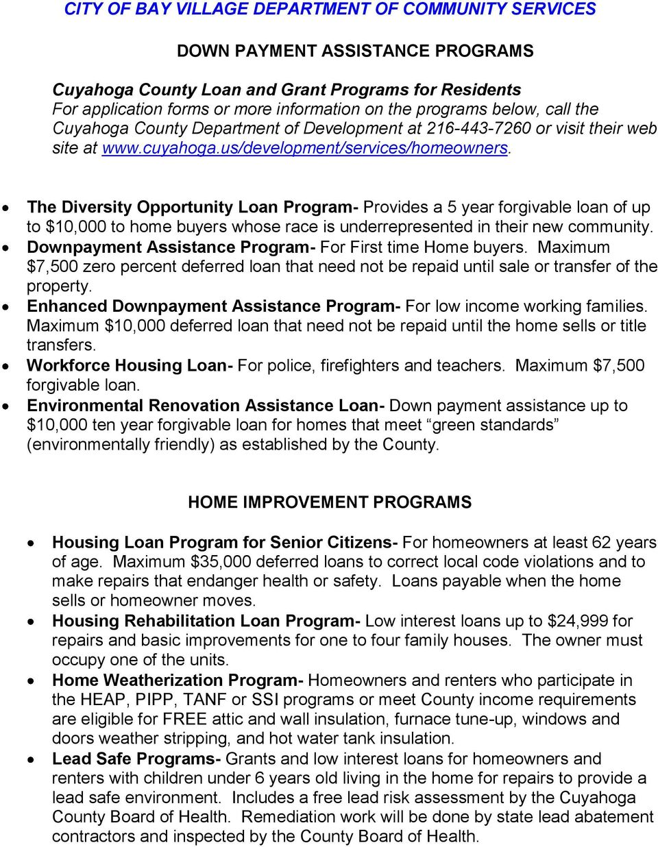 The Diversity Opportunity Loan Program- Provides a 5 year forgivable loan of up to $10,000 to home buyers whose race is underrepresented in their new community.
