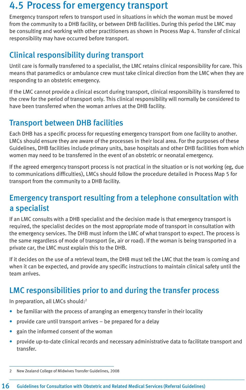 Clinical responsibility during transport Until care is formally transferred to a specialist, the LMC retains clinical responsibility for care.