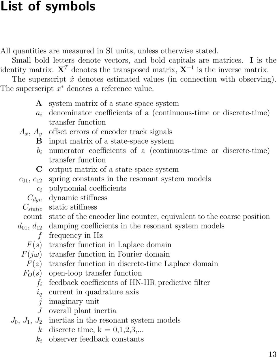 A system matrix of a state-space system a i denominator coefficients of a (continuous-time or discrete-time) transfer function A x, A y offset errors of encoder track signals B input matrix of a