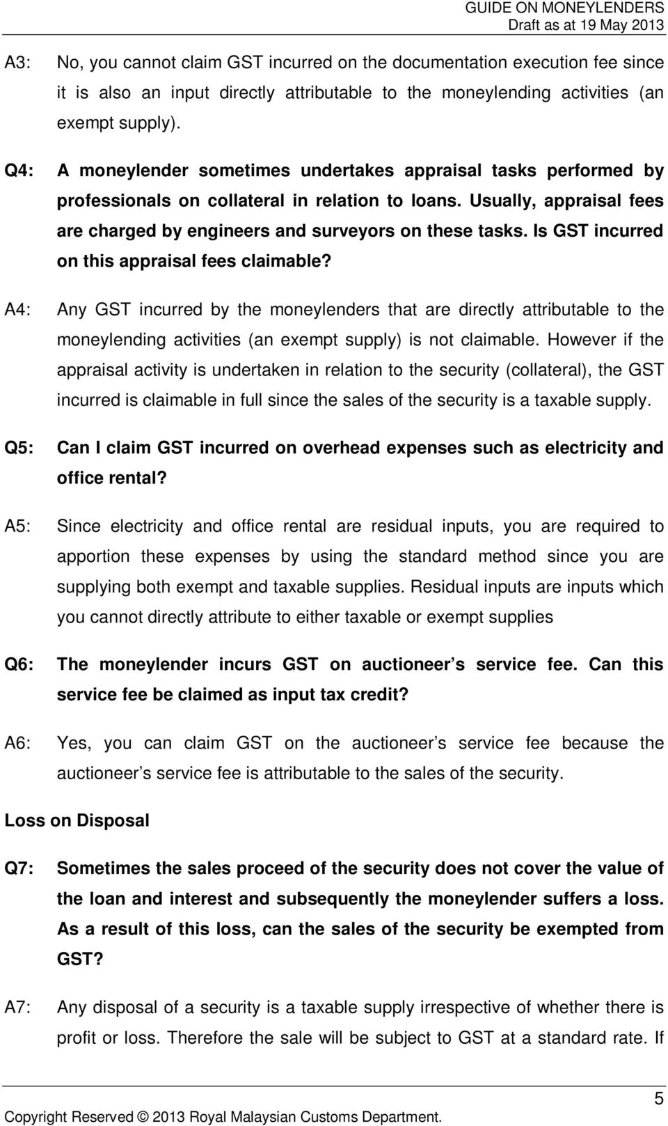 Is GST incurred on this appraisal fees claimable? A4: Any GST incurred by the moneylenders that are directly attributable to the moneylending activities (an exempt supply) is not claimable.