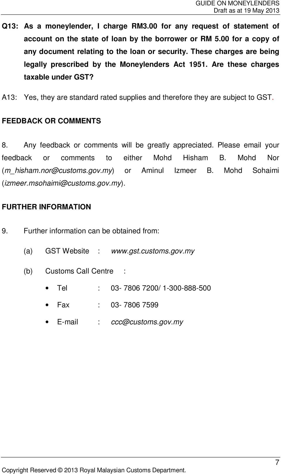 FEEDBACK OR COMMENTS 8. Any feedback or comments will be greatly appreciated. Please email your feedback or comments to either Mohd Hisham B. Mohd Nor (m_hisham.nor@customs.gov.my) or Aminul Izmeer B.