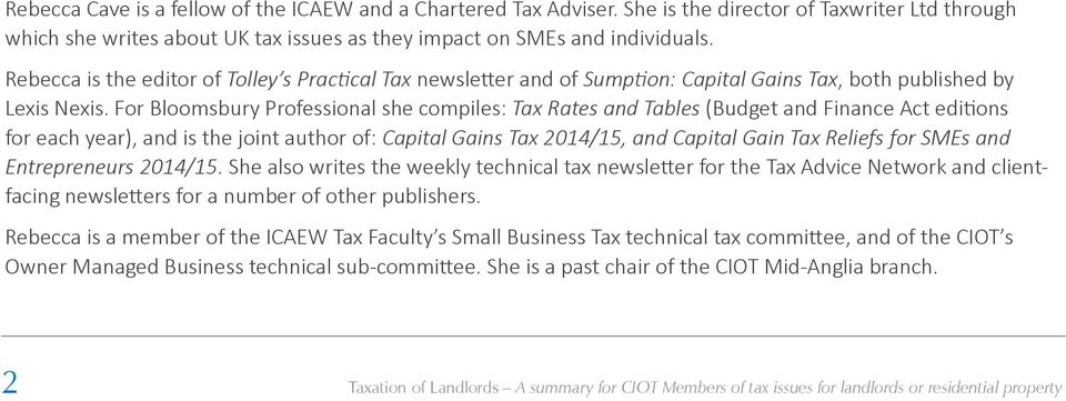 For Bloomsbury Professional she compiles: Tax Rates and Tables (Budget and Finance Act editions for each year), and is the joint author of: Capital Gains Tax 2014/15, and Capital Gain Tax Reliefs for