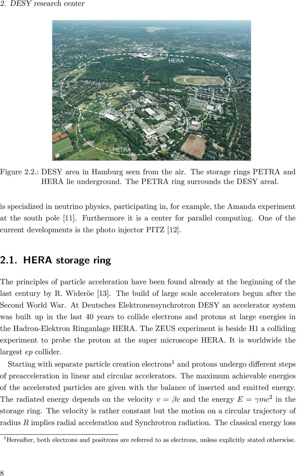 One of the current developments is the photo injector PITZ [12]. 2.1. HERA storage ring The principles of particle acceleration have been found already at the beginning of the last century by R.