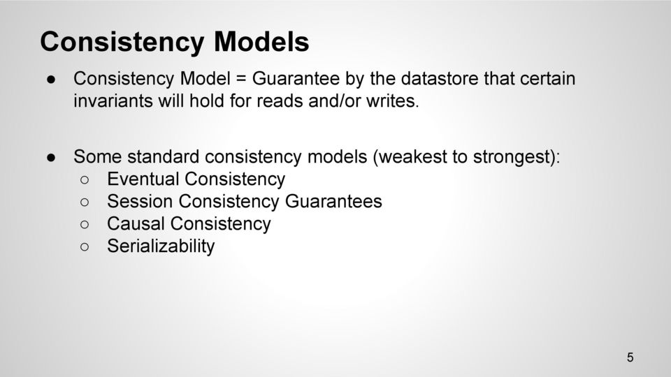 Some standard consistency models (weakest to strongest): Eventual