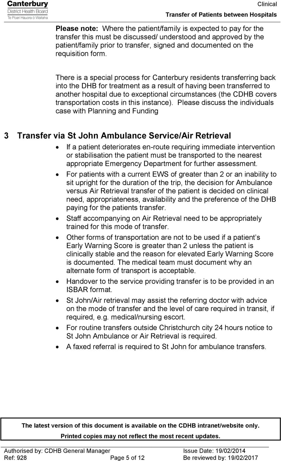 There is a special process for Canterbury residents transferring back into the DHB for treatment as a result of having been transferred to another hospital due to exceptional circumstances (the CDHB