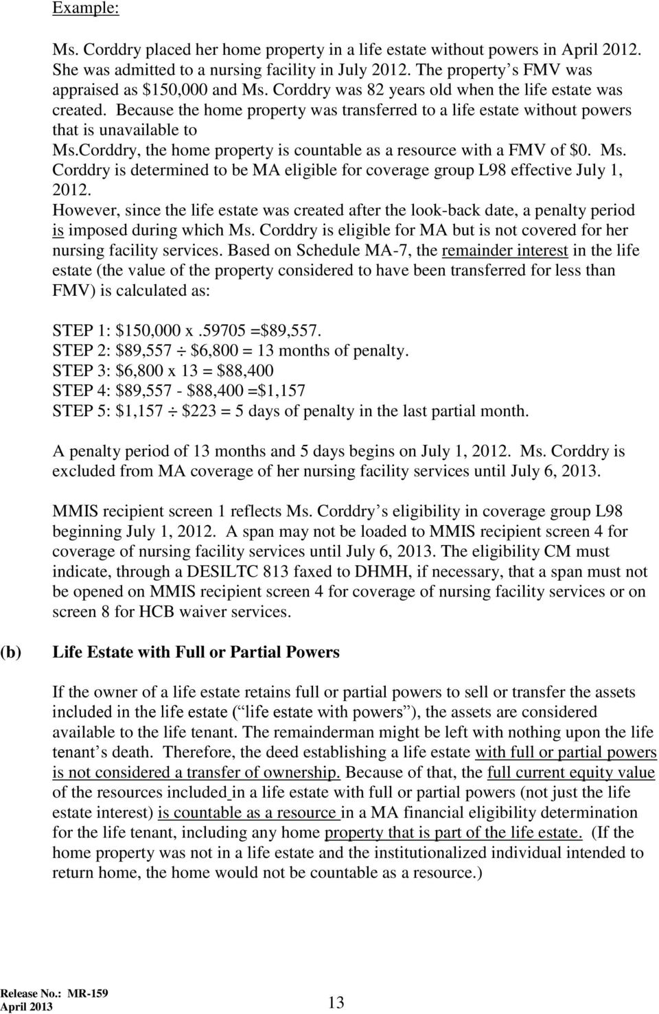 Corddry, the home property is countable as a resource with a FMV of $0. Ms. Corddry is determined to be MA eligible for coverage group L98 effective July 1, 2012.