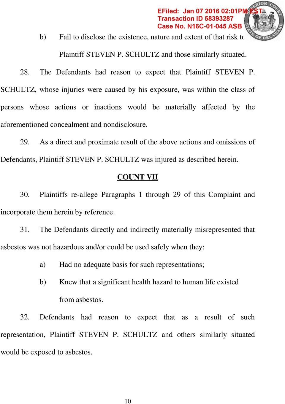 As a direct and proximate result of the above actions and omissions of Defendants, Plaintiff STEVEN P. SCHULTZ was injured as described herein. COUNT VII 30.