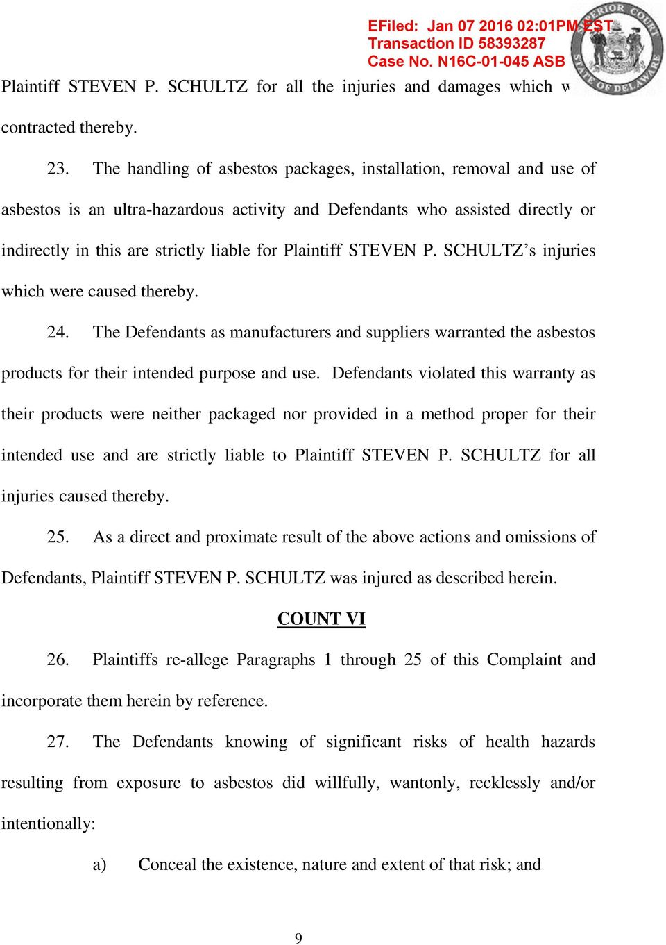 Plaintiff STEVEN P. SCHULTZ s injuries which were caused thereby. 24. The Defendants as manufacturers and suppliers warranted the asbestos products for their intended purpose and use.