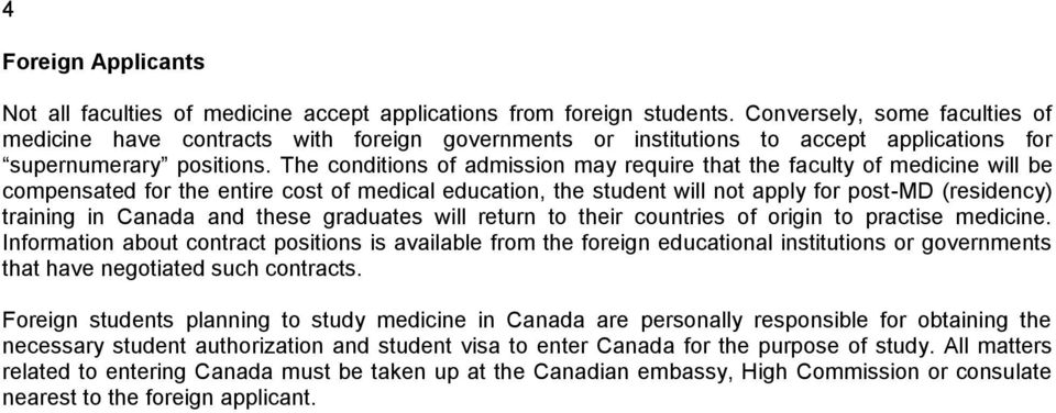 The conditions of admission may require that the faculty of medicine will be compensated for the entire cost of medical education, the student will not apply for post-md (residency) training in