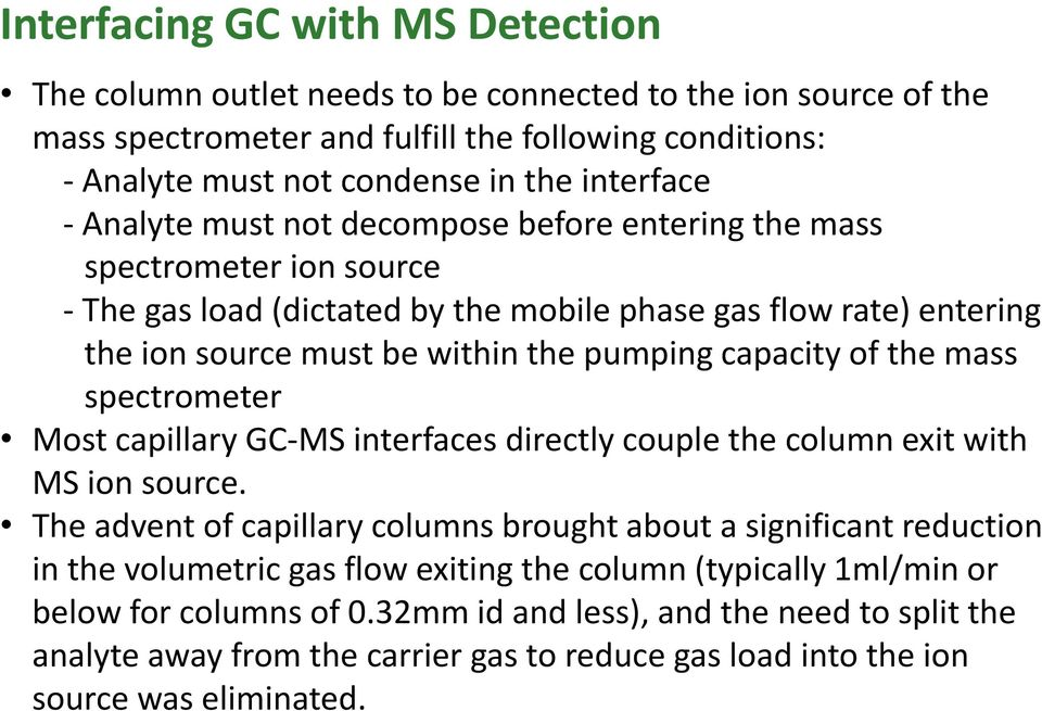 of the mass spectrometer Most capillary GC-MS interfaces directly couple the column exit with MS ion source.