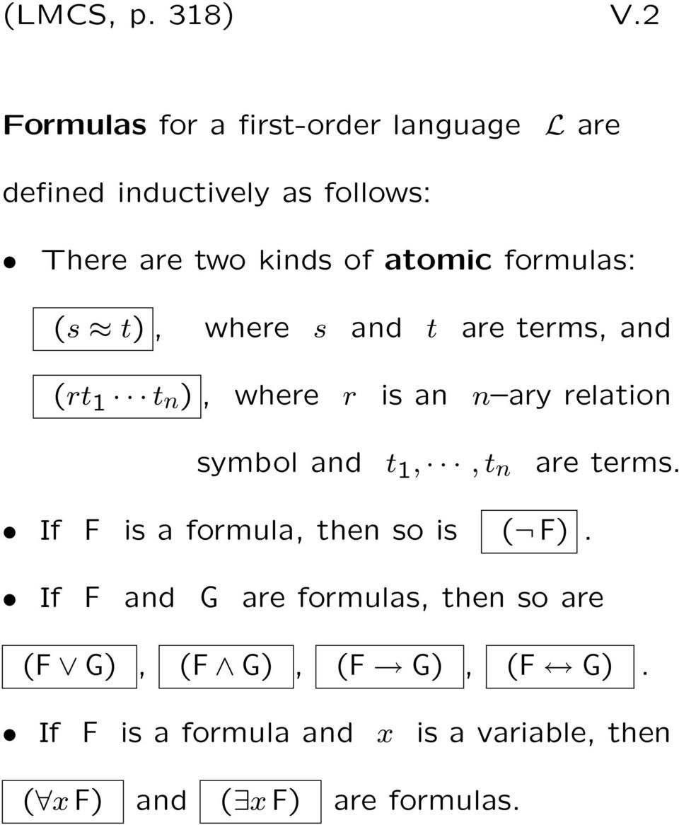 atomic formulas: (s t), where s and t are terms, and (rt 1 t n ), where r is an n ary relation symbol