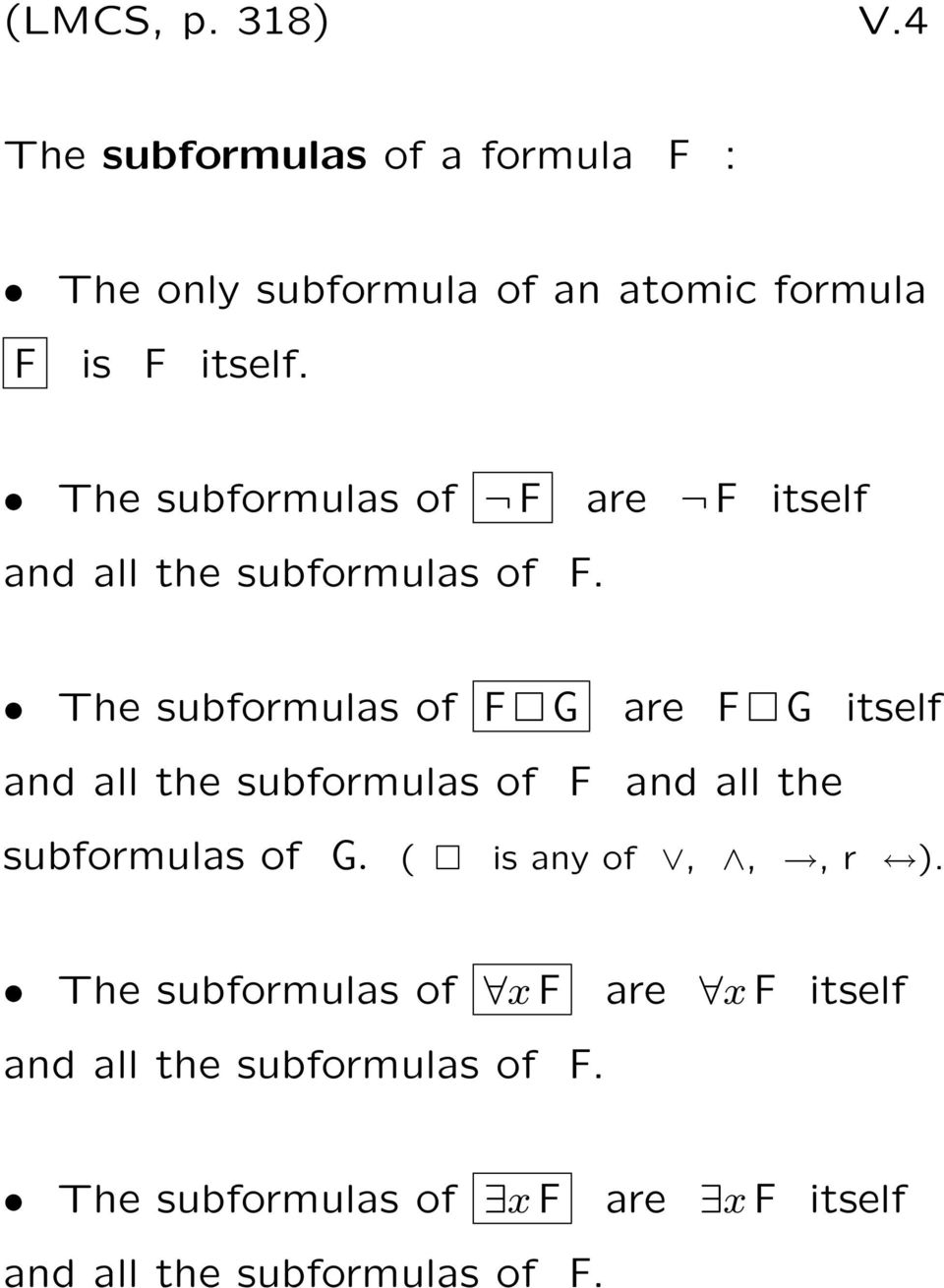 The subformulas of F are F itself and all the subformulas of F.