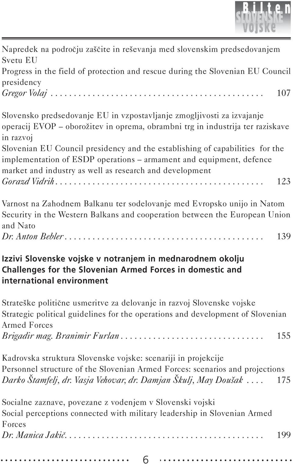 in razvoj Slovenian EU Council presidency and the establishing of capabilities for the implementation of ESDP operations armament and equipment, defence market and industry as well as research and