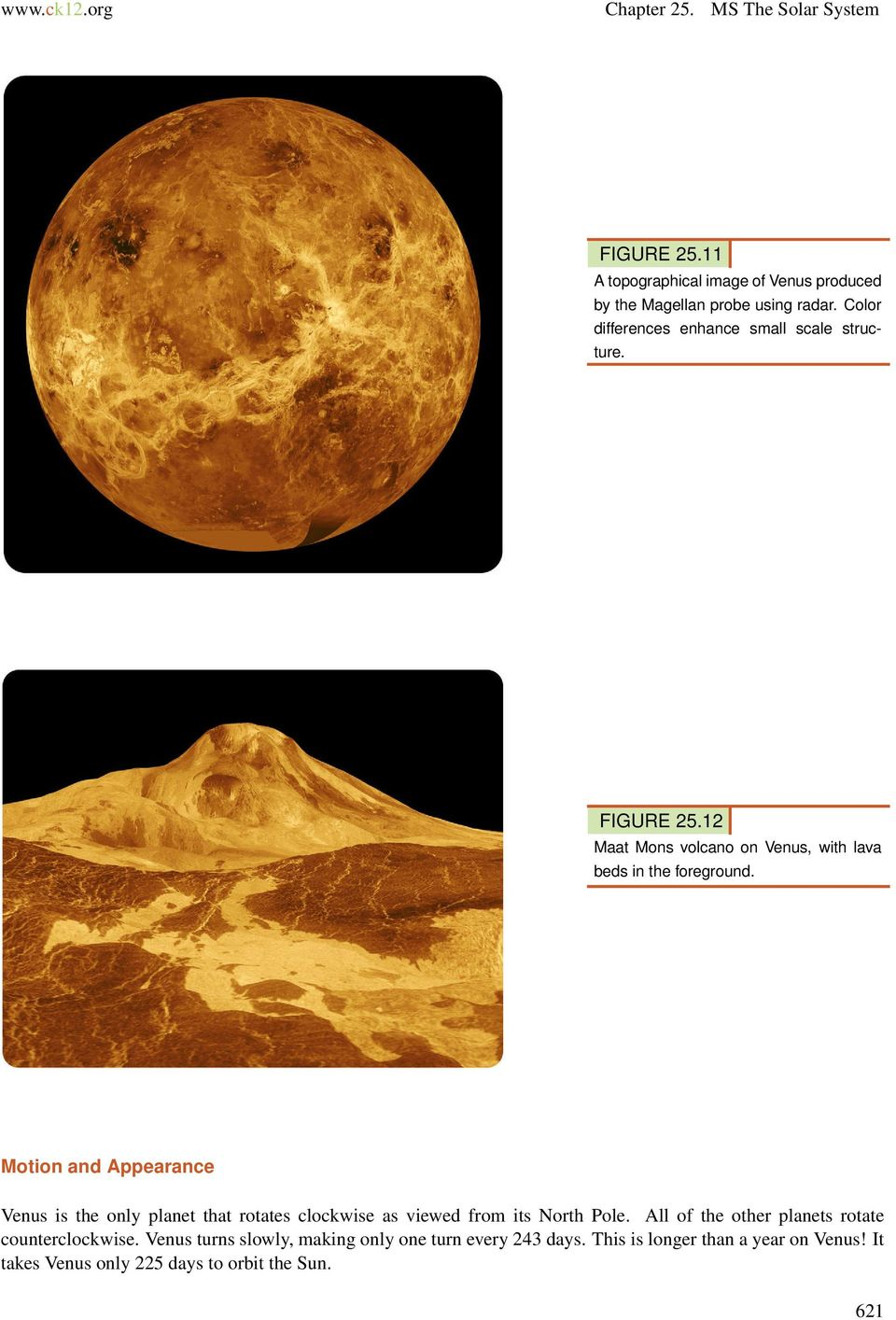 Motion and Appearance Venus is the only planet that rotates clockwise as viewed from its North Pole.