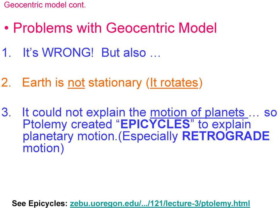 It could not explain the motion of planets so Ptolemy created EPICYCLES to