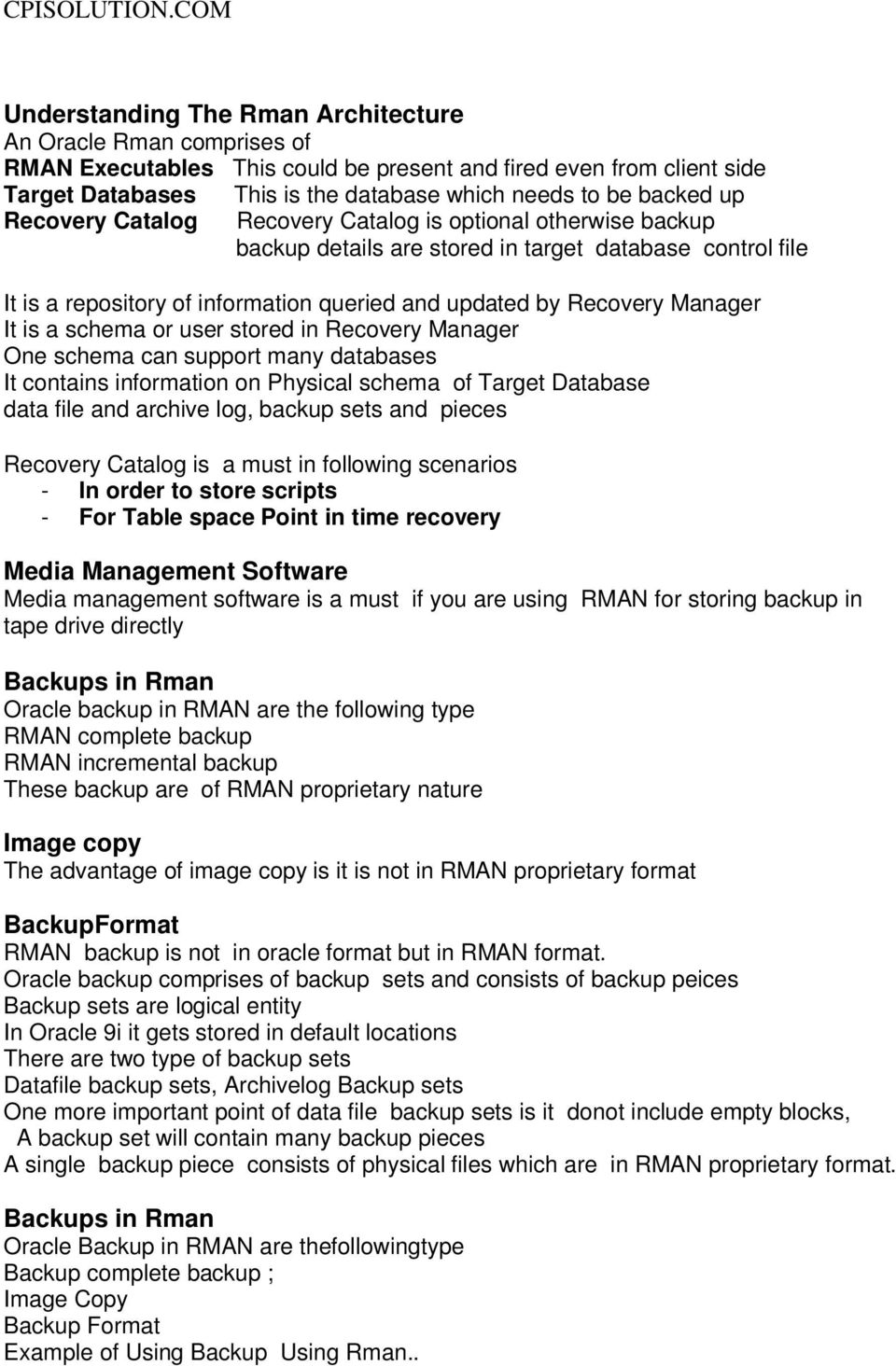 It is a schema or user stored in Recovery Manager One schema can support many databases It contains information on Physical schema of Target Database data file and archive log, backup sets and pieces