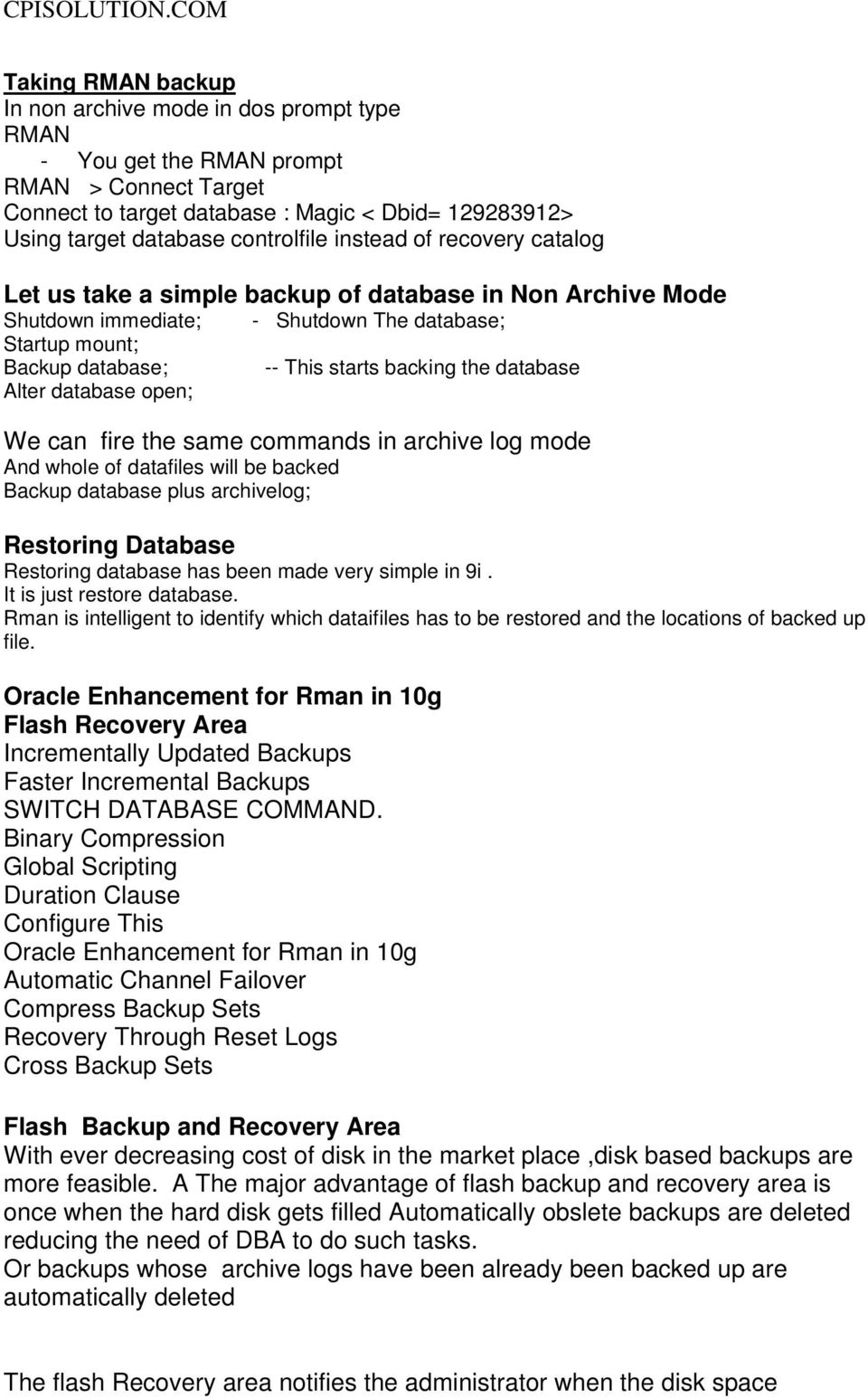 starts backing the database We can fire the same commands in archive log mode And whole of datafiles will be backed Backup database plus archivelog; Restoring Database Restoring database has been