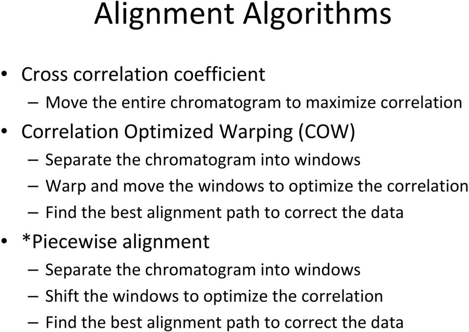 optimize the correlation Find the best alignment path to correct the data *Piecewise alignment Separate the