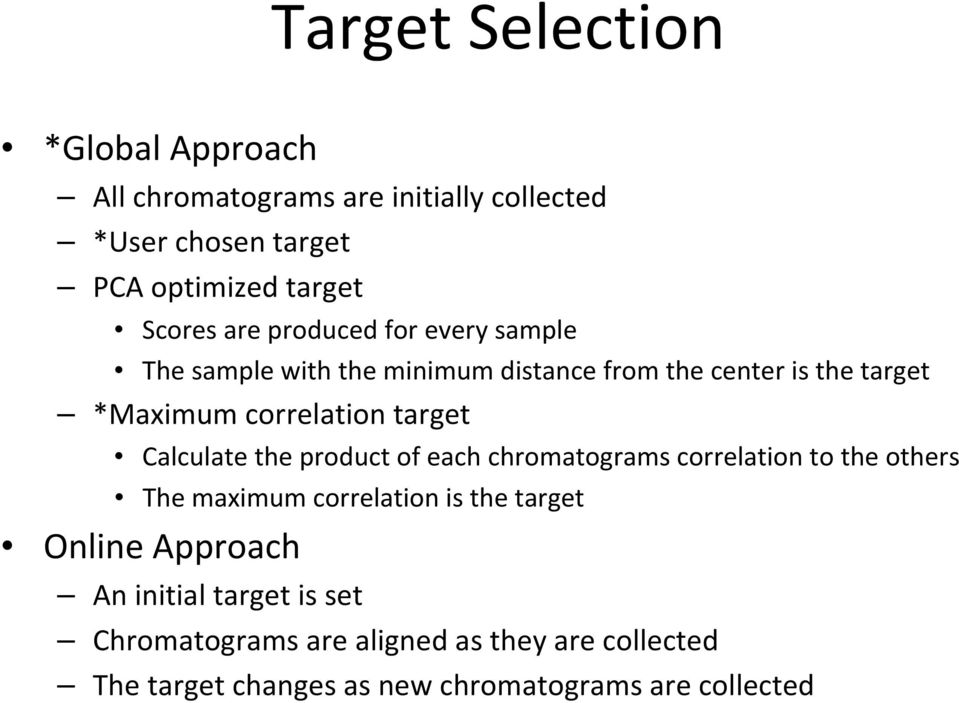 Calculate the product of each chromatograms correlation to the others The maximum correlation is the target Online Approach