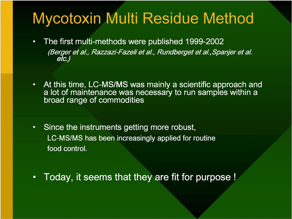 ) At this time, LC-MS/MS was mainly a scientific approach and a lot of maintenance was necessary to run samples