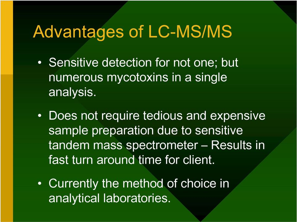 Does not require tedious and expensive sample preparation due to sensitive