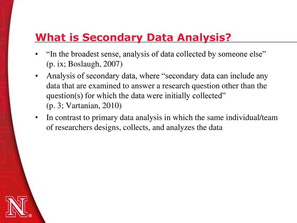 answer a research question other than the question(s) for which the data were initially collected (p.