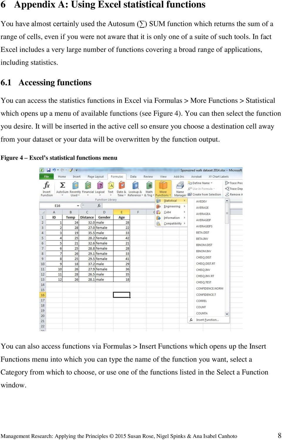 1 Accessing functions You can access the statistics functions in Excel via Formulas > More Functions > Statistical which opens up a menu of available functions (see Figure 4).