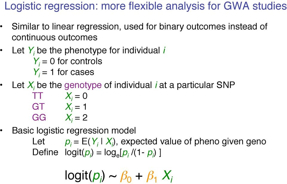 be the genotype of individual i at a particular SNP TT X i = 0 GT X i = 1 GG X i = 2 Basic logistic regression model Let