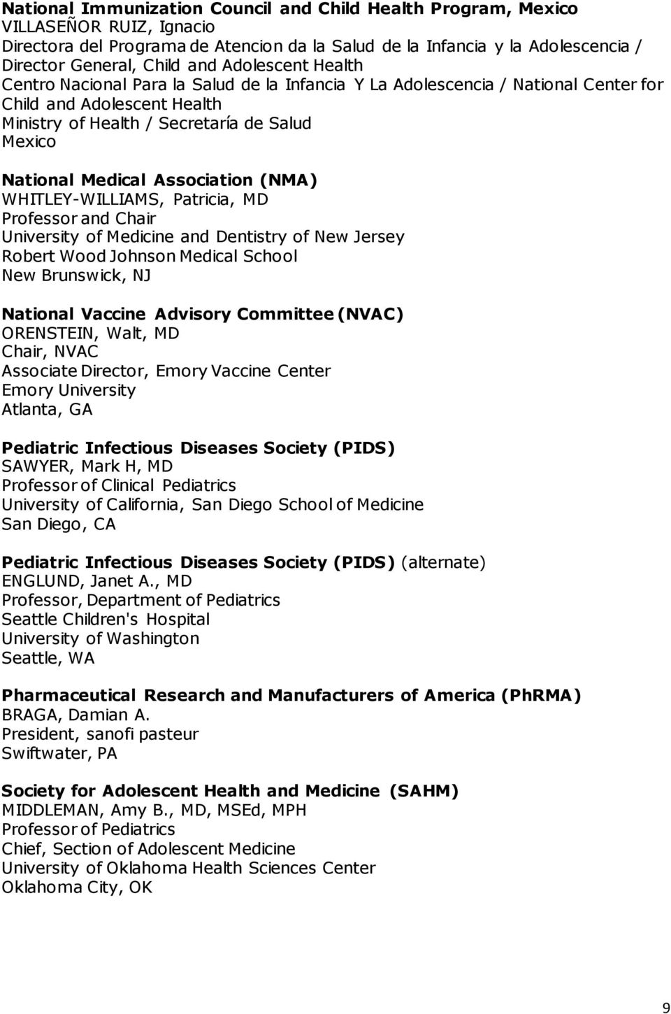 Association (NMA) WHITLEY-WILLIAMS, Patricia, MD Professor and Chair University of Medicine and Dentistry of New Jersey Robert Wood Johnson Medical School New Brunswick, NJ National Vaccine Advisory