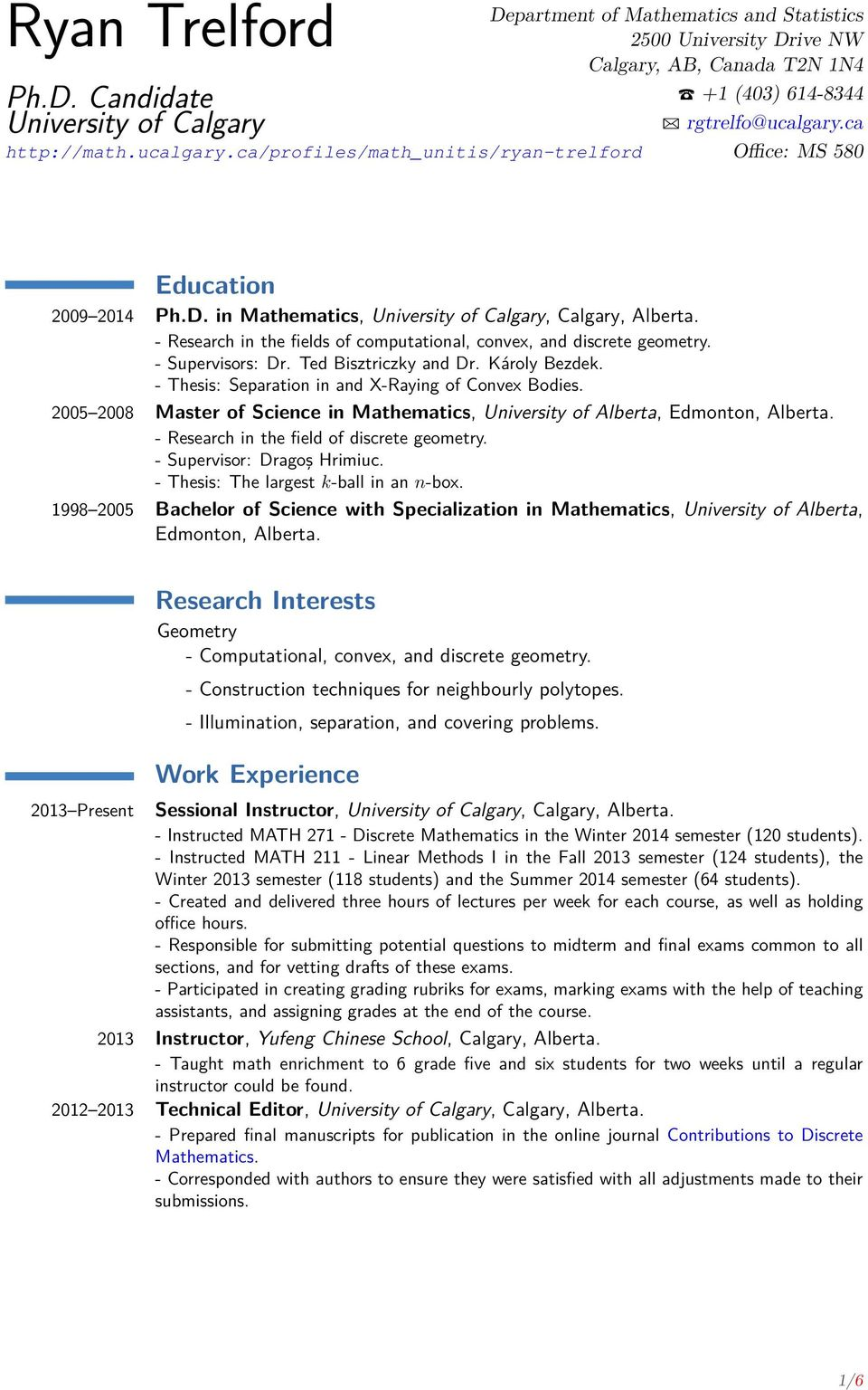 ca Office: MS 580 Education 2009 2014 Ph.D. in Mathematics, University of Calgary, Calgary, Alberta. - Research in the fields of computational, convex, and discrete geometry. - Supervisors: Dr.