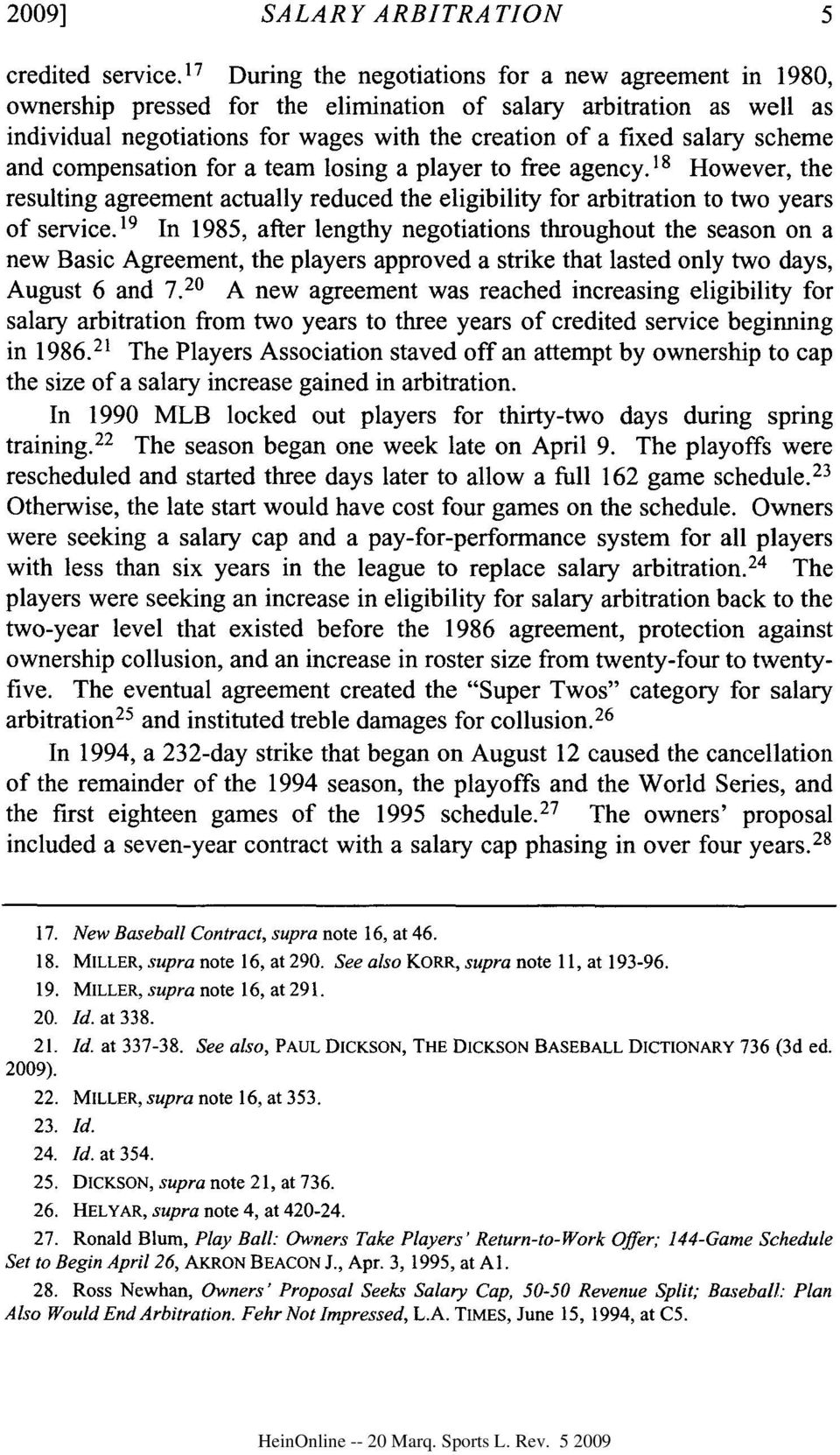 scheme and compensation for a team losing a player to free agency. 18 However, the resulting agreement actually reduced the eligibility for arbitration to two years of service.