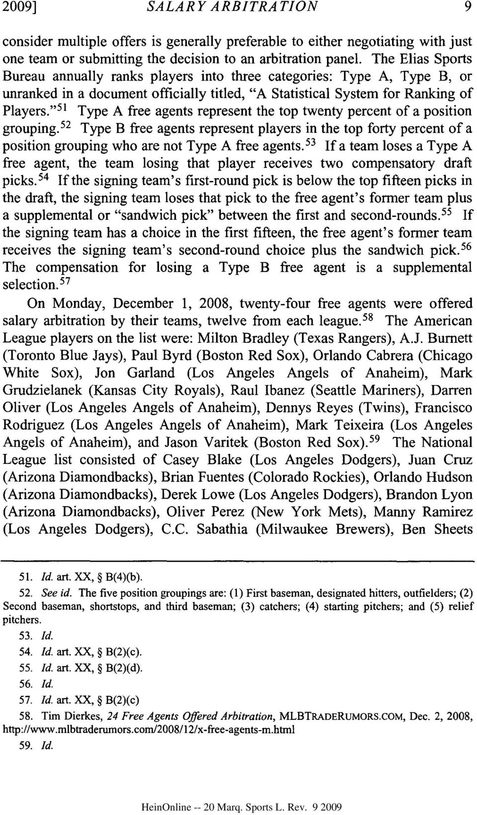 """ 51 Type A free agents represent the top twenty percent of a position grouping. 52 Type B free agents represent players in the top forty percent of a position grouping who are not Type A free agents."