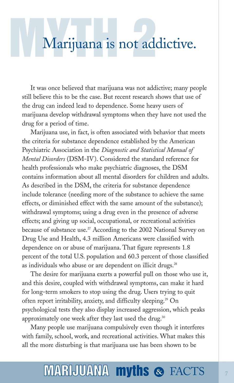 Marijuana use, in fact, is often associated with behavior that meets the criteria for substance dependence established by the American Psychiatric Association in the Diagnostic and Statistical Manual