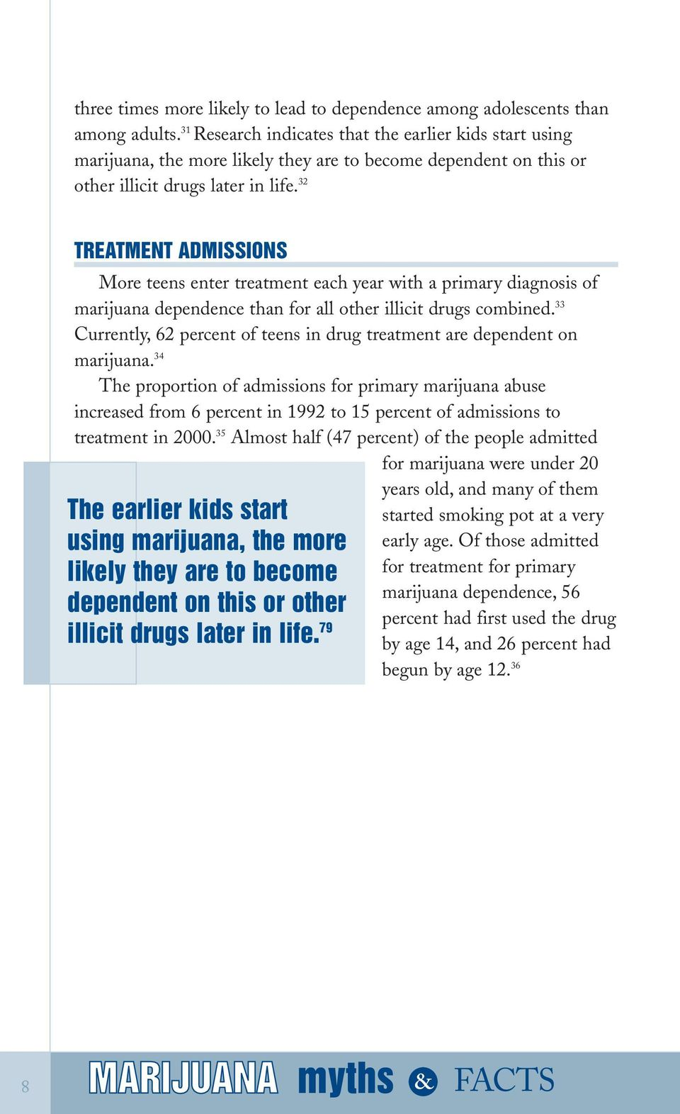 32 TREATMENT ADMISSIONS More teens enter treatment each year with a primary diagnosis of marijuana dependence than for all other illicit drugs combined.