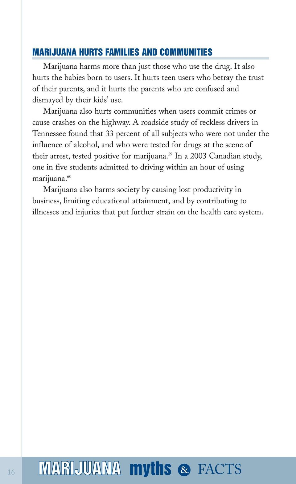 Marijuana also hurts communities when users commit crimes or cause crashes on the highway.